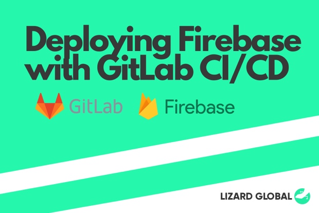 Lizard Global`s Guide for Deploying Firebase With GitLab CI/CD